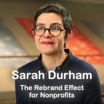 The Nonprofit Rebrand Effect: Interview with Sarah Durham