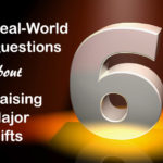 6 Real-World Questions and Answers about Raising Major Gifts