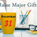 5 Critical Steps to Raise Major Gifts in Time for Year-End Fundraising